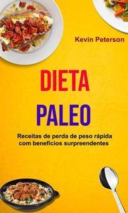 Dieta Paleo: Receitas de perda de peso rápida com benefícios surpreendentes