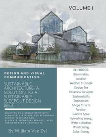 Sustainable Architecture: A Solution to a Sustainable Sleep-out Design Brief. Volume 1.