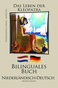 Niederländisch Lernen - Bilinguales Buch (Niederländisch - Deutsch) Das Leben der Kleopatra