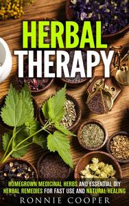 Herbal Therapy: Homegrown Medicinal Herbs and Essential DIY Herbal Remedies for Fast Use and Natural Healing