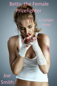 Betty, the Female Prizefighter (A Catfight Novel)