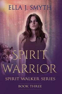 Spirit Warrior, Book Three of the Spirit Walker Series