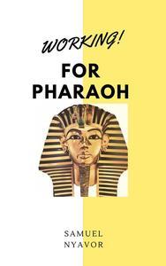 Working for Pharaoh