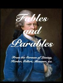 Fables and Parables: From the German of Lessing, Herder, Gellert, Miessner &C, &C