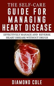 The Self-Care Guide for Managing Heart Disease