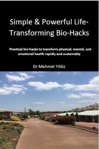 Simple & Powerful Life-Transforming Bio-Hacks