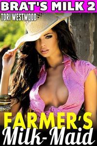 Farmer's Milk Maid : Brat's Milk 2 (Lactation Milking Breast Feeding Adult Nursing Age Difference Age Gap XXX Erotica)