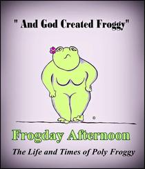 Frogday Afternoon, The life and Times of Poly Froggy