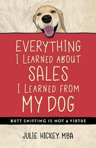 Everything I Learned About Sales I Learned From My Dog
