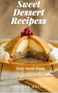 """Sweet Desserts Recipes """" Only Home Made """""""
