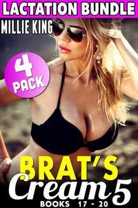 Brat's Cream 5 - Lactation Bundle - Books 17 - 20 (Hucow Erotica Milking Erotica BDSM Lactation Erotica Adult Nursing Erotica Breast Feeding Erotica Age Gap Erotica)