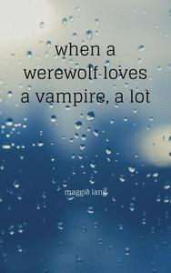 When A Werewolf Loves A Vampire, A Lot