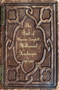 Best of Alexander Campbell's Millennial Harbinger 1830-1839