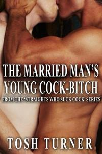 The Married Man's Young Cock-Bitch: From the 'Straights Who Suck Cock' Series