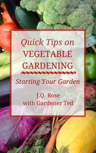 Quick Tips on Vegetable Gardening: Starting Your Garden