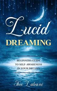 Lucid Dreaming: Beginners Guide to Self-Awareness in Your Dreams