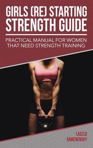 Girls (Re) Starting Strength Guide: Practical Manual for Women That Need Strength Training