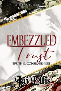Embezzled Trust II: Truth & Consequences