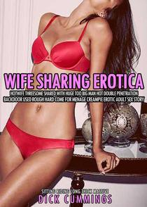 Wife Sharing Erotica: Hotwife Threesome Shared with Huge Too Big Man Hot Double Penetration Backdoor Used Rough Hard Come for Menage Creampie Erotic Adult Sex Story