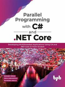 Parallel Programming with C# and .NET Core:  Developing Multithreaded Applications Using C# and .NET Core 3.1 from Scratch
