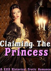 Claiming The Princes (Hardcore historical erotica short story contemporary womens fiction XXX MF, MMF, Rough Menage Book Younger Older Fertile Princess Alpha Male)