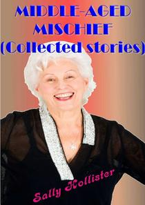 Middle Aged Mischief (Collected Stories)