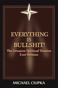 Everything is Bullshit! The Greatest Spiritual Treatise Ever Written