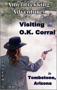 Ameritrekking Adventures: Visiting the OK Corral in Tombstone, Arizona