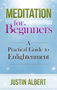Meditation for Beginners: A Practical Guide to Enlightenment