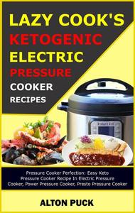 Lazy Cook's Ketogenic Electric Pressure Cooker Recipes