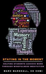 Staying In The Moment - Helping Students Achieve More Through Mindfulness Meditation