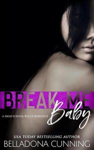 Break Me, Baby: An RH High School Bully Romance