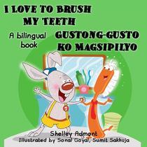 I Love to Brush My Teeth Gustong-gusto ko Magsipilyo (English Tagalog Book for Kids)