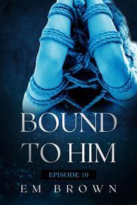 Bound to Him - Episode 10