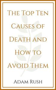 The Top Ten Causes of Death and How to Avoid Them
