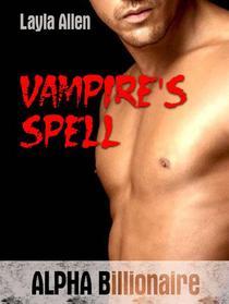Vampire's Spell: Alpha Billionaire