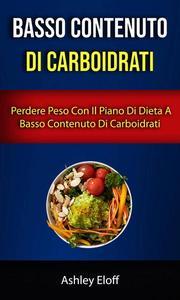 Basso Contenuto Di Carboidrati: Perdere Peso Con Il Piano Di Dieta A Basso Contenuto Di Carboidrati