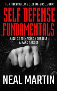 Self Defense Fundamentals: A Guide On Making Yourself A Hard Target