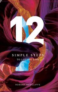 12 Simple Steps To Loving Life