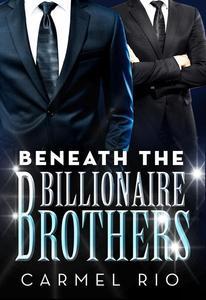 Beneath The Billionaire Brothers
