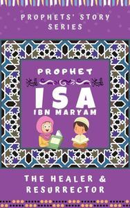 Prophet Isa Ibn Maryam ; The Healer & Resurrector
