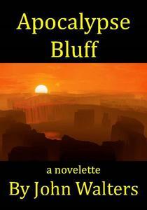 Apocalypse Bluff: A Novelette