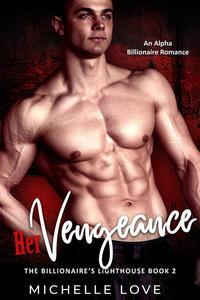Her Vengeance: An Alpha Billionaire Romance