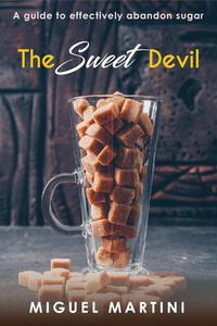 The Sweet Devil:- A Guide To Effectively Abandon Sugar