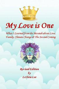 My Love is One: What I Learned from the Messiah about Love, Family, Climate Change, and the Second Coming (Revised Edition)