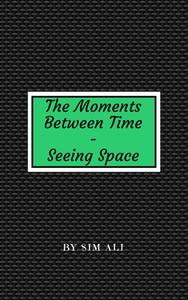The Moments Between Time - Seeing Space