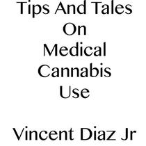 Tips And Tales On Medical Cannabis Use