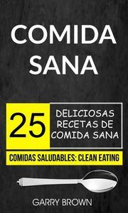 Comida sana: 25 deliciosas recetas de comida sana (Comidas Saludables: Clean Eating)