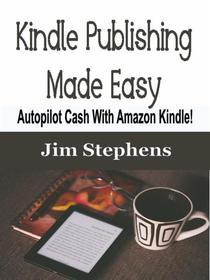 Kindle Publishing Made Easy: Autopilot Cash With Amazon Kindle!