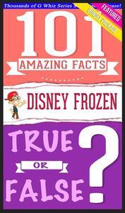 Disney Frozen - 101 Amazing Facts & True or False?